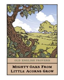 """Mighty Oak"" -English Proverb"