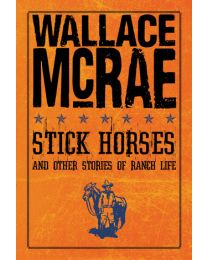 Stick Horses and Other Stories of Ranch Life