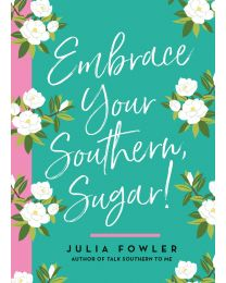 Embrace Your Southern, Sugar!